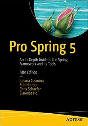 Download Pro Spring 5: An In-Depth Guide to the Spring Framework and Its Tools free book as pdf format
