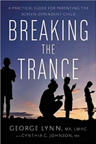 Book Breaking the Trance: A Practical Guide for Parenting the Screen-Dependent Child free