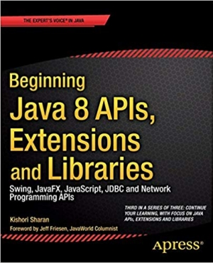 Download Beginning Java 8 APIs, Extensions and Libraries: Swing, JavaFX, JavaScript, JDBC and Network Programming APIs (Expert's Voice in Java) free book as pdf format