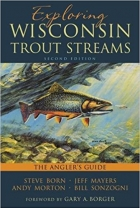 Exploring Wisconsin Trout Streams: The Angler's Guide, 2nd Edition