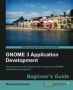 Book GNOME 3 Application Development Beginner's Guide free