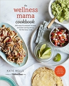 The Wellness Mama Cookbook: 200 Easy-to-Prepare Recipes and Time-Saving Advice for the Busy Cook