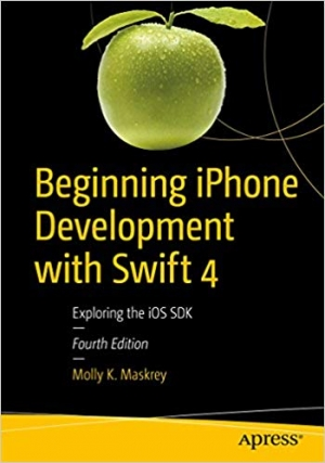 Download Beginning iPhone Development with Swift 4: Exploring the iOS SDK free book as pdf format