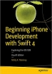 Beginning iPhone Development with Swift 4: Exploring the iOS SDK