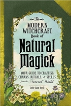 Book The Modern Witchcraft Book of Natural Magick Your Guide to Crafting Charms, Rituals, and Spells from the Natural World free