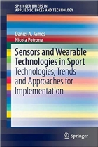 Book Sensors and Wearable Technologies in Sport: Technologies, Trends and Approaches for Implementation (SpringerBriefs in Applied Sciences and Technology) free