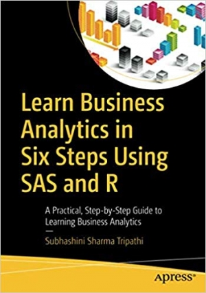 Download Learn Business Analytics in Six Steps Using SAS and R: A Practical, Step-by-Step Guide to Learning Business Analytics free book as pdf format