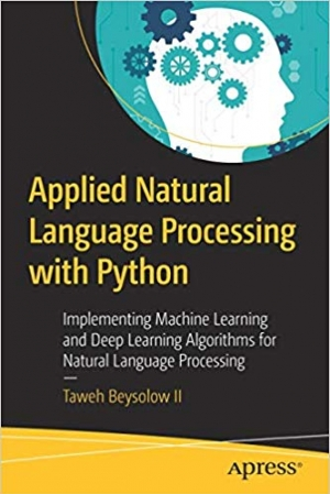 Download Applied Natural Language Processing with Python: Implementing Machine Learning and Deep Learning Algorithms for Natural Language Processing free book as pdf format