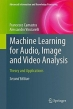 Machine Learning for Audio, Image and Video Analysis, 2nd edition