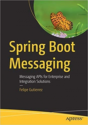 Download Spring Boot Messaging: Messaging APIs for Enterprise and Integration Solutions free book as pdf format