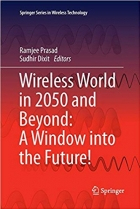 Wireless World in 2050 and Beyond: A Window into the Future! (Springer Series in Wireless Technology)