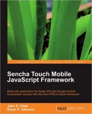 Download Sencha Touch Mobile JavaScript Framework free book as pdf format