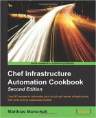 Chef Infrastructure Automation Cookbook, Second Edition