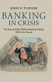 Book Banking in Crisis: The Rise and Fall of British Banking Stability, 1800 to the Present free