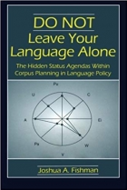 Book DO NOT Leave Your Language Alone: The Hidden Status Agendas Within Corpus Planning in Language Policy free
