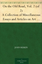 On the Old Road, Vol. 2 (of 2) A Collection of Miscellaneous Essays and Articles on Art and Literature