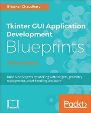Download Tkinter GUI Application Development Blueprints - Second Edition: Build nine projects by working with widgets, geometry management, event handling, and more free book as epub format