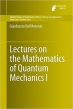 Book Lectures on the Mathematics of Quantum Mechanics I free