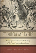 Ethnology and Empire: Languages, Literature, and the Making of the North American Borderlands (America and the Long 19th Century)