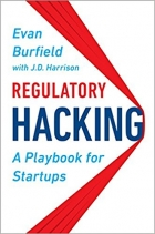 Regulatory Hacking A Playbook for Startups