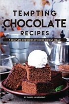 Tempting Chocolate Recipes: A Complete Cookbook of Choco-licious Ideas!