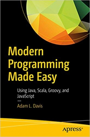 Download Modern Programming Made Easy: Using Java, Scala, Groovy, and JavaScript free book as pdf format