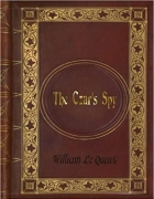 Book William Le Queux - The Czar's Spy: The Mystery of a Silent Love free