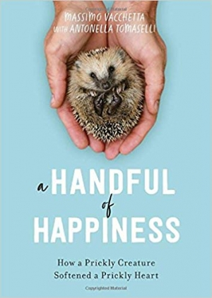 Download A Handful of Happiness: How a Prickly Creature Softened a Prickly Heart free book as epub format