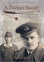 Book A Doctor's Sword : How an Irish Doctor Survived War, Captivity and the Atomic Bomb free