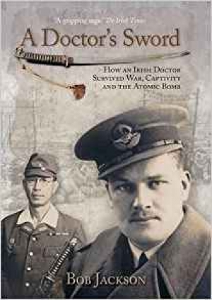 Download A Doctor's Sword : How an Irish Doctor Survived War, Captivity and the Atomic Bomb free book as pdf format