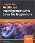 Book Hands-On Artificial Intelligence with Java for Beginners Build intelligent apps using machine learning and deep learning free