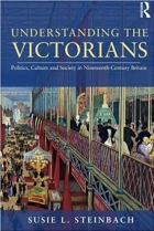 Understanding the Victorians: Politics, Culture and Society in 19th Century Britain