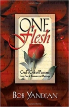 One Flesh: God's Gift of Passion- Love, Sex & Romance in Marriage