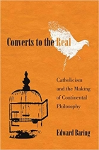Book Converts to the Real: Catholicism and the Making of Continental Philosophy free