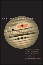 The Long Space Age The Economic Origins of Space Exploration From Colonial America to the Cold War