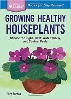 Book Growing Healthy Houseplants: Choose the Right Plant, Water Wisely, and Control Pests. A Storey BASICS Title free