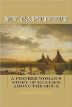 Book My Captivity: A Pioneer Woman's Story of Her Life Among the Sioux free