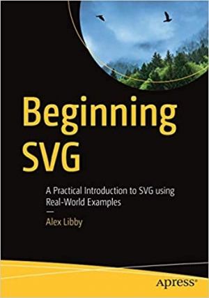 Download Beginning SVG: A Practical Introduction to SVG using Real-World Examples free book as pdf format