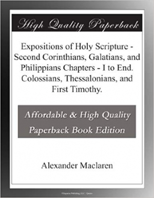 Download Expositions of Holy Scripture - Second Corinthians, Galatians, and Philippians Chapters - I to End. Colossians, Thessalonians, and First Timothy free book as pdf format