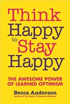 Book Think Happy to Stay Happy: The Awesome Power of Learned Optimism free
