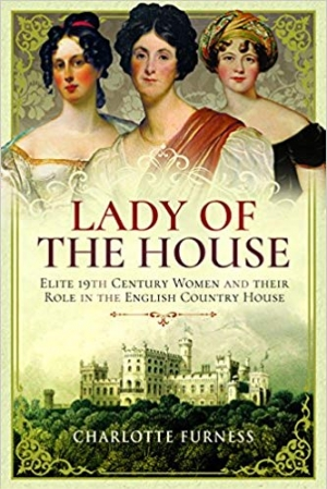 Download Lady of the House: Elite 19th Century Women and their Role in the English Country House free book as epub format