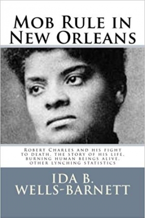 Download Mob Rule in New Orleans: Robert Charles and his fight to death, the story of his life, burning human beings alive, other lynching statistics free book as epub format