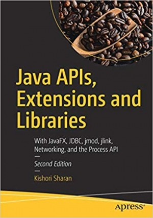 Download Java APIs, Extensions and Libraries: With JavaFX, JDBC, jmod, jlink, Networking, and the Process API free book as pdf format