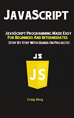 Download JavaScript: JavaScript Programming Made Easy for Beginners & Intermediates (Step By Step With Hands On Projects) free book as epub format