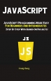 Book JavaScript: JavaScript Programming Made Easy for Beginners & Intermediates (Step By Step With Hands On Projects) free
