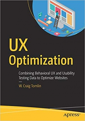 Download UX Optimization: Combining Behavioral UX and Usability Testing Data to Optimize Websites free book as pdf format