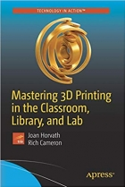 Book Mastering 3D Printing in the Classroom, Library, and Lab free