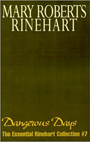Download Dangerous Days: The Essential Rinehart Collection free book as pdf format