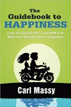 Book The Guidebook to Happiness: Learn the Specific DO's and DON'Ts to Raise Your Default Level of Happiness free