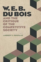 W. E. B. Du Bois and the Critique of the Competitive Society